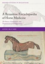 Byzantine Encyclopaedia of Horse Medicine: The Sources, Compilation, and Transmission of the Hippiatrica (Oxford Studies in Byzantium)