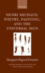 Henri Michaux: Poetry, Painting and the Universal Sign (Oxford Modern Languages and Literature Monographs)