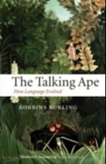 Talking Ape: How Language Evolved (Studies in the Evolution of Language)
