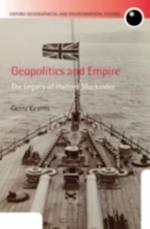 Geopolitics and Empire: The Legacy of Halford Mackinder (Oxford Geographical and Environmental Studies Series)