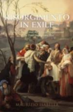 Risorgimento in Exile: Italian Émigrés and the Liberal International in the Post-Napoleonic Era af Maurizio Isabella