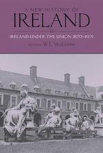 New History of Ireland, Volume VI: Ireland Under the Union, II: 1870-1921 (NEW HISTORY OF IRELAND)