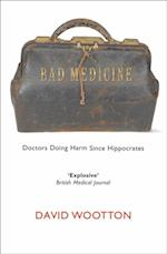 Bad Medicine: Doctors Doing Harm Since Hippocrates af David Wootton