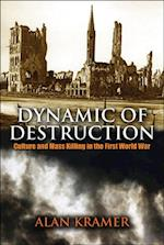 Dynamic of Destruction: Culture and Mass Killing in the First World War (The Making of the Modern World)