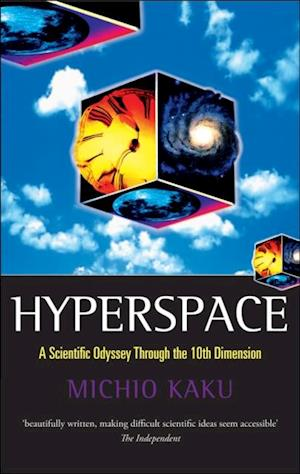 Hyperspace: A Scientific Odyssey through Parallel Universes, Time Warps, and the Tenth Dimension af Michio Kaku