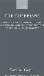 Eusebians: The Polemic of Athanasius of Alexandria and the Construction of the `Arian Controversy' (OXFORD THEOLOGICAL MONOGRAPHS)