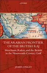 Arabian Frontier of the British Raj: Merchants, Rulers, and the British in the Nineteenth-Century Gulf (Oxford Historical Monographs)