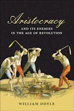 Aristocracy and its Enemies in the Age of Revolution af William Doyle