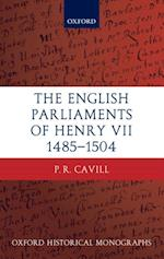 English Parliaments of Henry VII 1485-1504 (Oxford Historical Monographs)