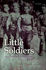 Little Soldiers: How Soviet Children Went to War, 1941-1945