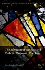 Salvation of Atheists and Catholic Dogmatic Theology (OXFORD THEOLOGICAL MONOGRAPHS)