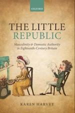 Little Republic: Masculinity and Domestic Authority in Eighteenth-Century Britain