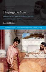 Playing the Man: Performing Masculinities in the Ancient Greek Novel (Oxford Studies In Classical Literature And Gender Theory)