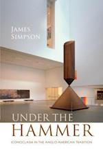 Under the Hammer: Iconoclasm in the Anglo-American Tradition (Clarendon Lectures in English)