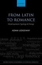 From Latin to Romance: Morphosyntactic Typology and Change af Adam Ledgeway