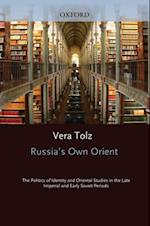 Russia's Own Orient: The Politics of Identity and Oriental Studies in the Late Imperial and Early Soviet Periods (Oxford Studies in Modern European History)