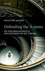 Defending the Axioms: On the Philosophical Foundations of Set Theory af Penelope Maddy