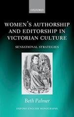 Women's Authorship and Editorship in Victorian Culture: Sensational Strategies (OXFORD ENGLISH MONOGRAPHS)