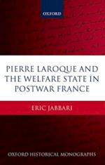 Pierre Laroque and the Welfare State in Postwar France (Oxford Historical Monographs)