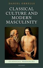Classical Culture and Modern Masculinity (Classical Presences)