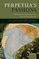 Perpetua's Passions: Multidisciplinary Approaches to the Passio Perpetuae et Felicitatis