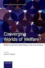 Converging Worlds of Welfare?: British and German Social Policy in the 21st Century (Creating Sustainable Growth in Europe)