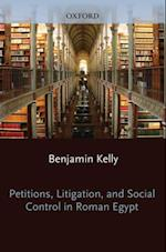 Petitions, Litigation, and Social Control in Roman Egypt (Oxford Studies in Ancient Documents)