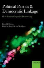 Political Parties and Democratic Linkage: How Parties Organize Democracy (Comparative Study of Electoral Systems)