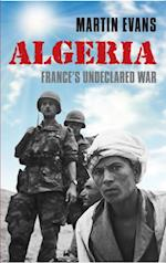 Algeria: France's Undeclared War (The Making of the Modern World)