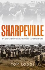 Sharpeville: An Apartheid Massacre and its Consequences af Tom Lodge