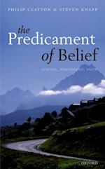 Predicament of Belief: Science, Philosophy, and Faith