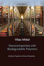 Nanocomposites with Biodegradable Polymers: Synthesis, Properties, and Future Perspectives (Monographs on the Physics and Chemistry of Materials)