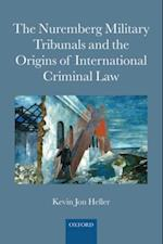 Nuremberg Military Tribunals and the Origins of International Criminal Law