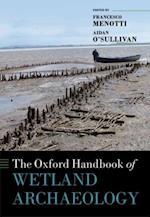 Oxford Handbook of Wetland Archaeology (Oxford Handbooks in Archaeology)