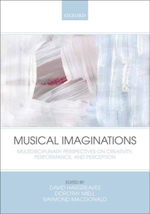 Musical Imaginations: Multidisciplinary perspectives on creativity performance and perception