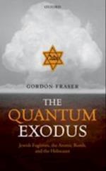 Quantum Exodus: Jewish Fugitives, the Atomic Bomb, and the Holocaust