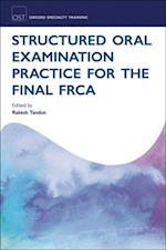 Structured Oral Examination Practice for the Final FRCA (Oxford Specialty Training: Revision Texts)