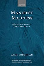 Manifest Madness: Mental Incapacity in the Criminal Law (OXFORD MONOGRAPHS ON CRIMINAL LAW AND JUSTICE)