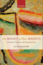 Right to Have Rights: Citizenship, Humanity, and International Law
