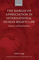 Margin of Appreciation in International Human Rights Law: Deference and Proportionality (Oxford Monographs in International Law)