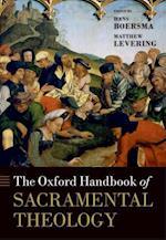 Oxford Handbook of Sacramental Theology (Oxford Handbooks in Religion And Theology)