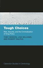 Tough Choices: Risk, Security and the Criminalization of Drug Policy (Clarendon Studies in Criminology)