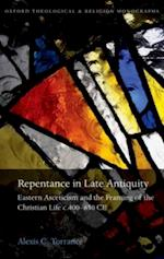 Repentance in Late Antiquity: Eastern Asceticism and the Framing of the Christian Life c.400-650 CE (Oxford Theology and Religion Monographs)