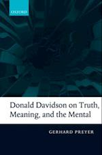 Donald Davidson on Truth, Meaning, and the Mental af Gerhard Preyer