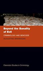 Beyond the Banality of Evil: Criminology and Genocide (Clarendon Studies in Criminology)