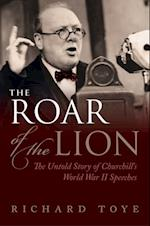 Roar of the Lion: The Untold Story of Churchills World War II Speeches af Richard Toye
