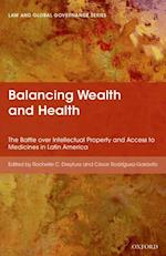 Balancing Wealth and Health: The Battle over Intellectual Property and Access to Medicines in Latin America (Law and Global Governance)