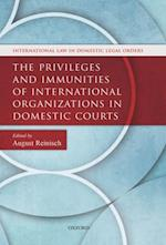 Privileges and Immunities of International Organizations in Domestic Courts (International Law in Domestic Legal Orders)