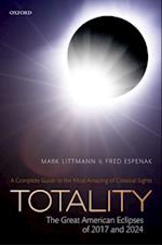Totality: The Great American Eclipses of 2017 and 2024 af Mark Littmann, Fred Espenak