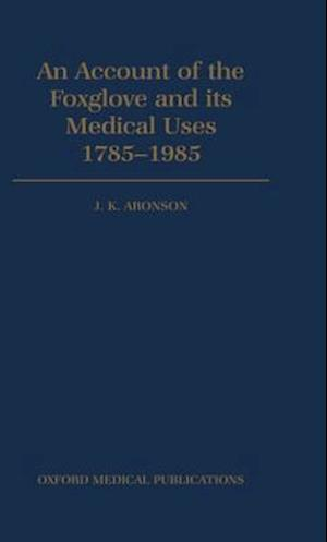 An Account of the Foxglove and its Medical Uses 1785-1985